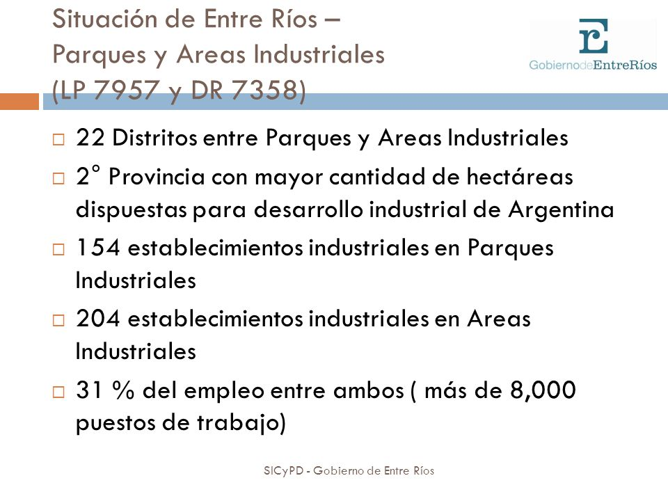 Situación de Entre Ríos – Parques y Areas Industriales (LP 7957 y DR 7358) SICyPD - Gobierno de Entre Ríos 22 Distritos entre Parques y Areas Industri