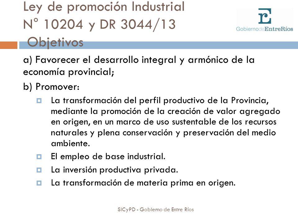 Ley de promoción Industrial N° 10204 y DR 3044/13 Objetivos SICyPD - Gobierno de Entre Ríos a) Favorecer el desarrollo integral y armónico de la econo