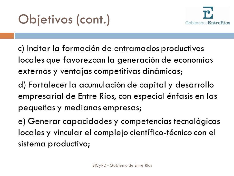 Objetivos (cont.) SICyPD - Gobierno de Entre Ríos c) Incitar la formación de entramados productivos locales que favorezcan la generación de economías