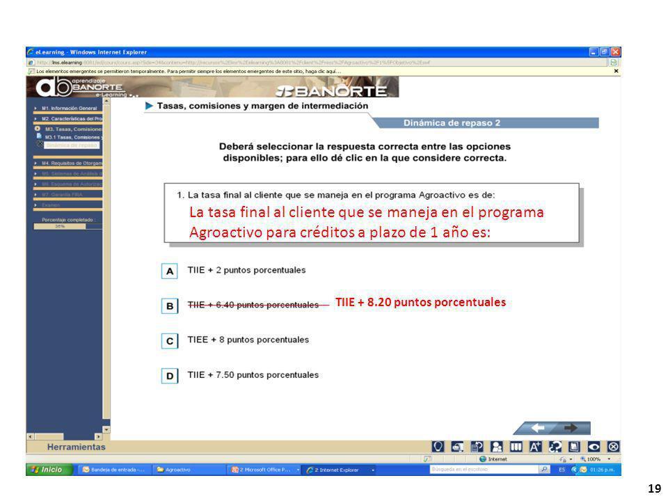 19 La tasa final al cliente que se maneja en el programa Agroactivo para créditos a plazo de 1 año es: TIIE + 8.20 puntos porcentuales