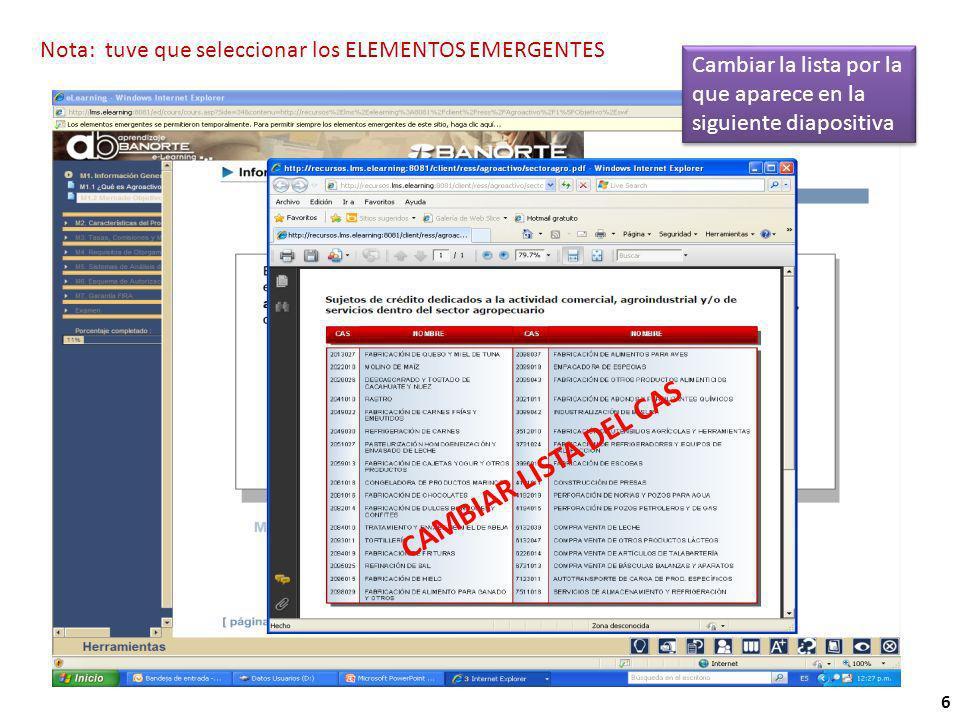 Nota: tuve que seleccionar los ELEMENTOS EMERGENTES 6 CAMBIAR LISTA DEL CAS Cambiar la lista por la que aparece en la siguiente diapositiva