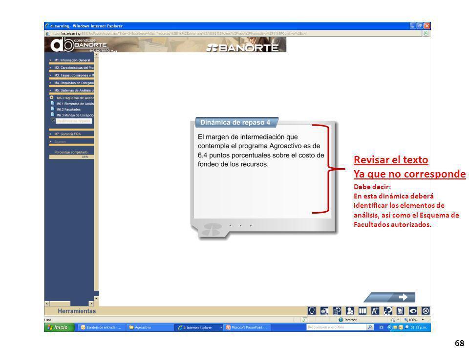 68 Revisar el texto Ya que no corresponde Debe decir: En esta dinámica deberá identificar los elementos de análisis, así como el Esquema de Facultados autorizados.