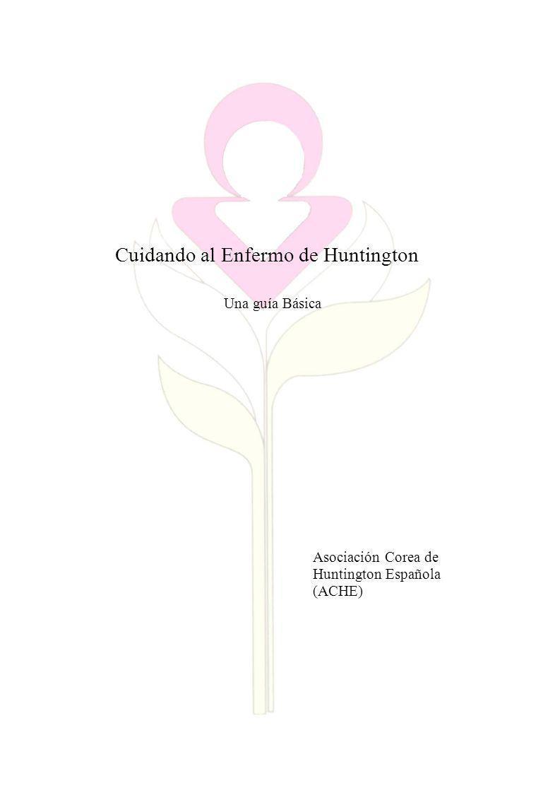 Cuidando al Enfermo de Huntington Una guía Básica Asociación Corea de Huntington Española (ACHE)