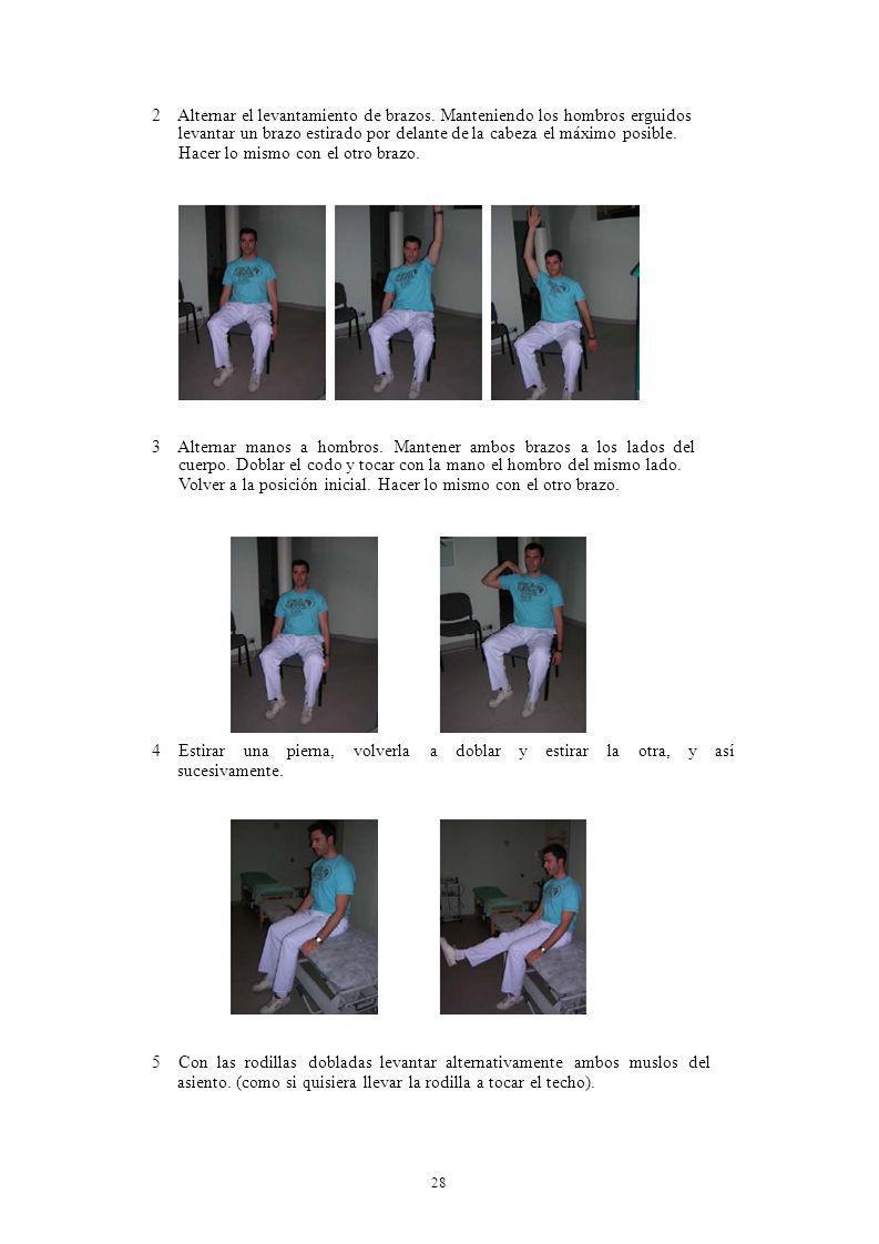 28 2 Alternar el levantamiento de brazos. Manteniendo los hombros erguidos levantar un brazo estirado por delante de la cabeza el máximo posible. Hace