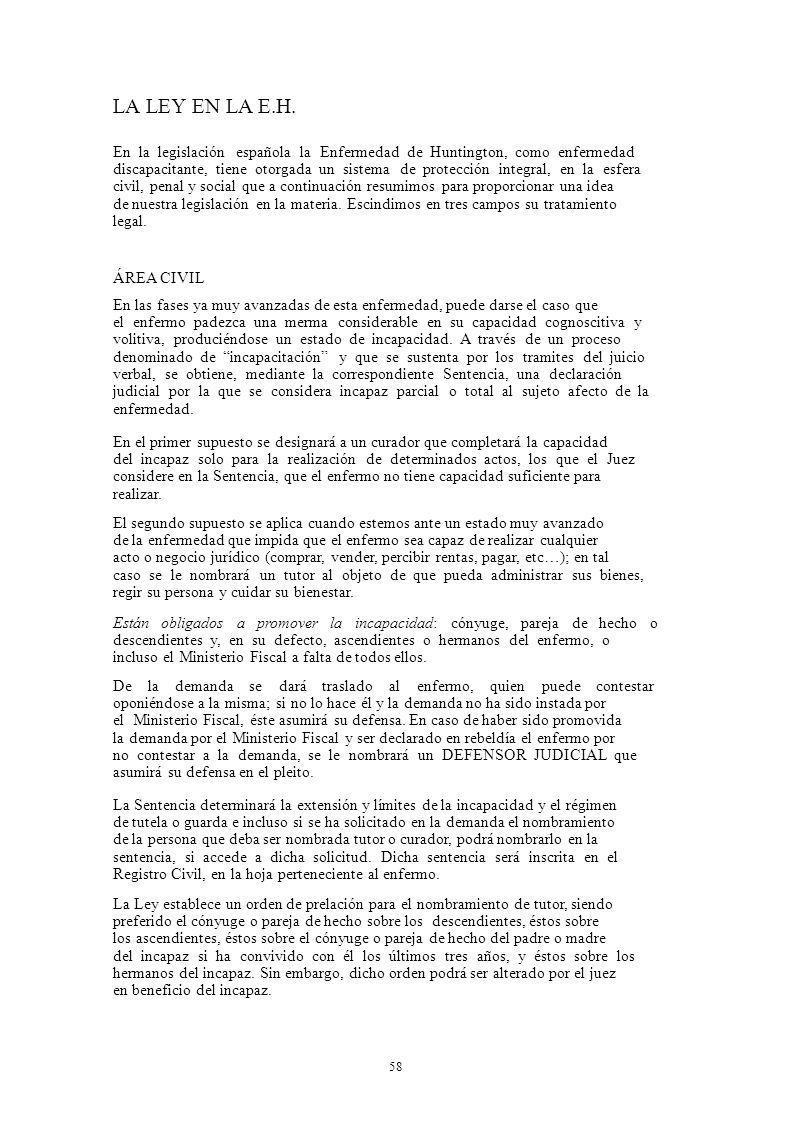 58 LA LEY EN LA E.H. En la legislación española la Enfermedad de Huntington, como enfermedad discapacitante, tiene otorgada un sistema de protección i