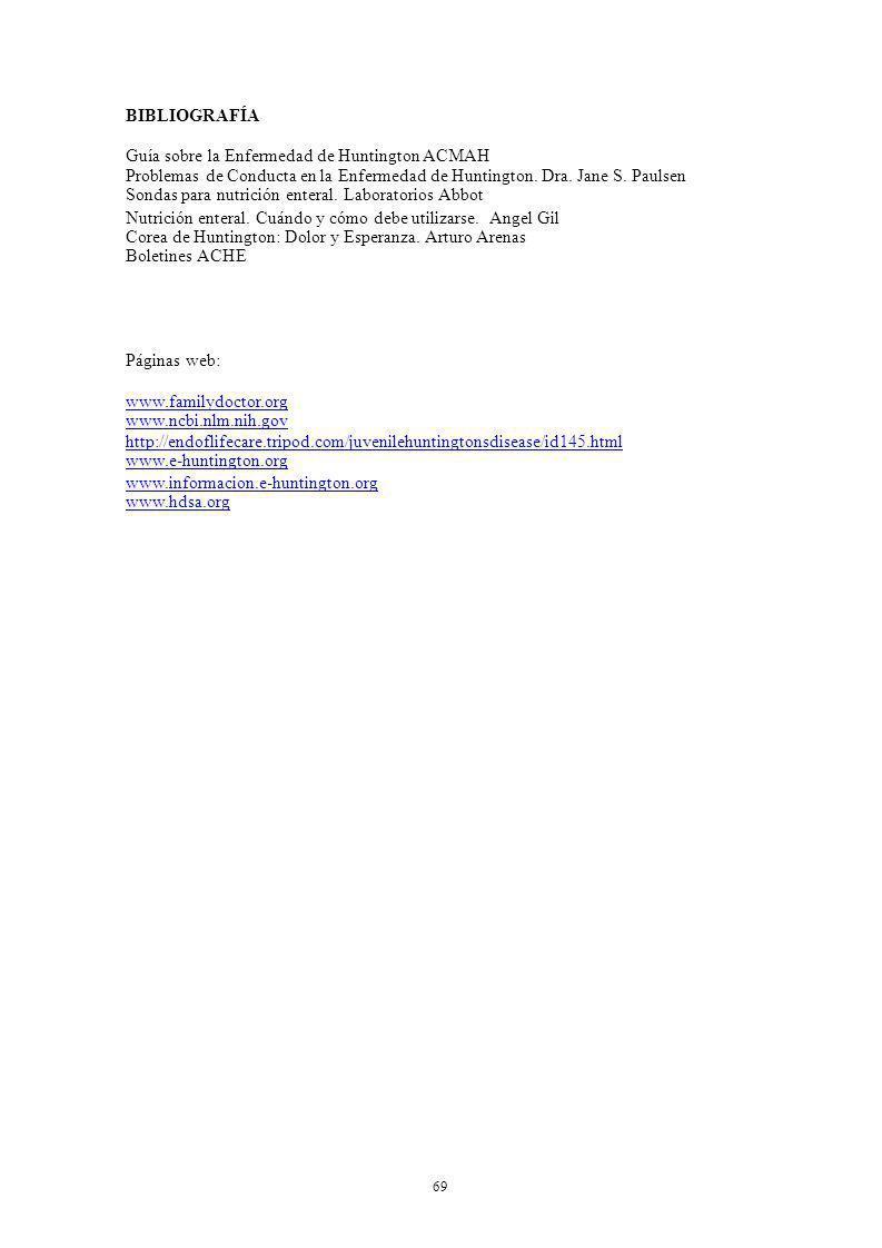 69 BIBLIOGRAFÍA Guía sobre la Enfermedad de Huntington ACMAH Problemas de Conducta en la Enfermedad de Huntington. Dra. Jane S. Paulsen Sondas para nu