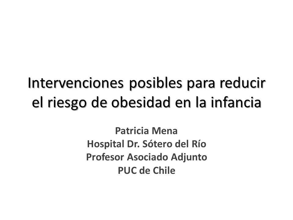 Intervenciones posibles para reducir el riesgo de obesidad en la infancia Patricia Mena Hospital Dr.