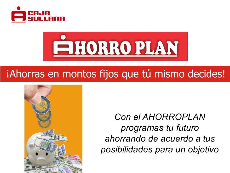 Con el AHORROPLAN programas tu futuro ahorrando de acuerdo a tus posibilidades para un objetivo