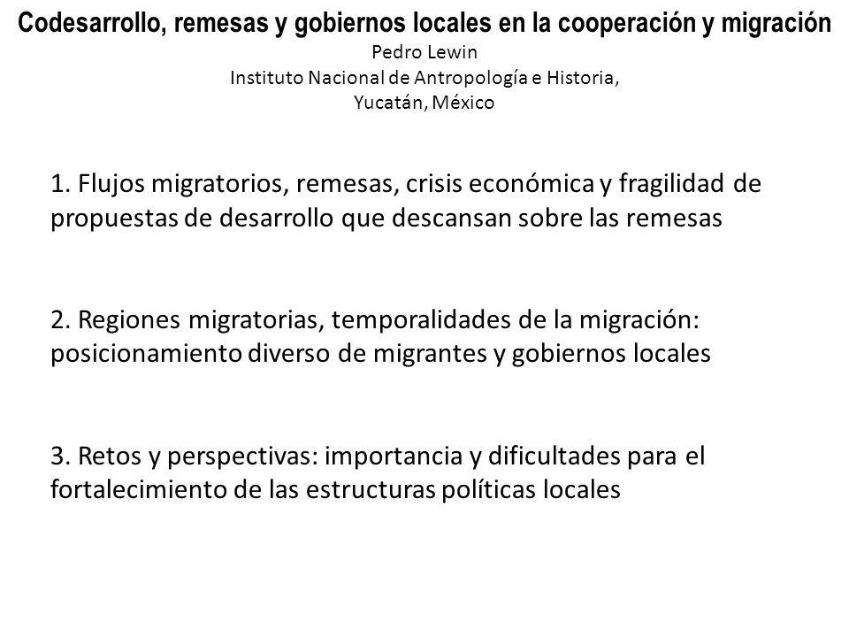Codesarrollo, remesas y gobiernos locales en la cooperación y migración Pedro Lewin Instituto Nacional de Antropología e Historia, Yucatán, México 1.