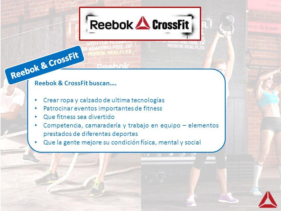Reebok & CrossFit buscan…. Crear ropa y calzado de ultima tecnologías Patrocinar eventos importantes de fitness Que fitness sea divertido Competencia,
