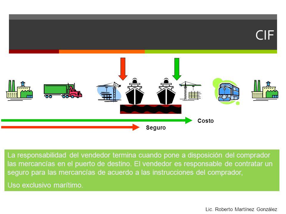 CIF Costo Seguro La responsabilidad del vendedor termina cuando pone a disposición del comprador las mercancías en el puerto de destino. El vendedor e