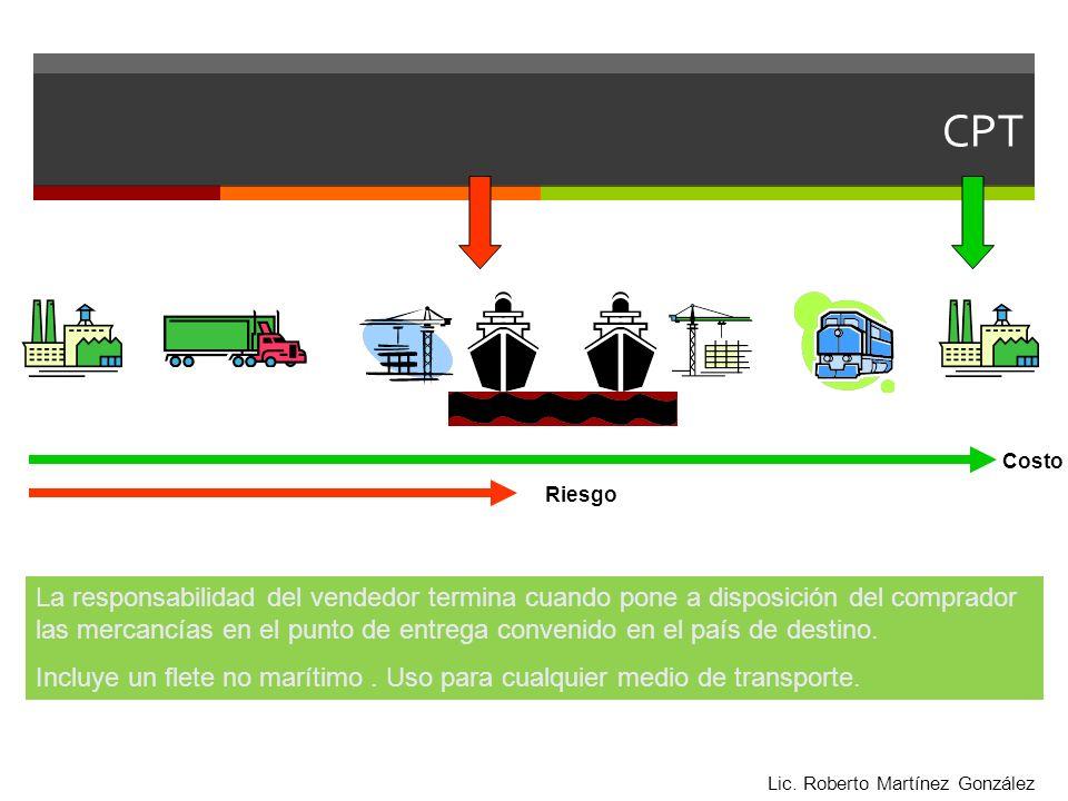 CPT Costo Riesgo La responsabilidad del vendedor termina cuando pone a disposición del comprador las mercancías en el punto de entrega convenido en el