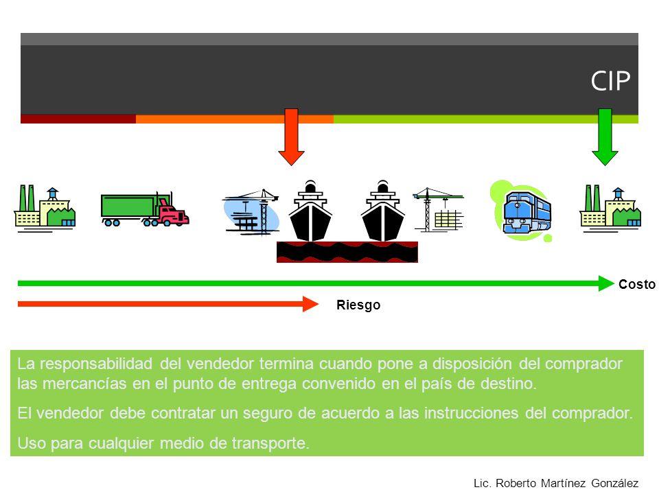 CIP Costo Riesgo La responsabilidad del vendedor termina cuando pone a disposición del comprador las mercancías en el punto de entrega convenido en el