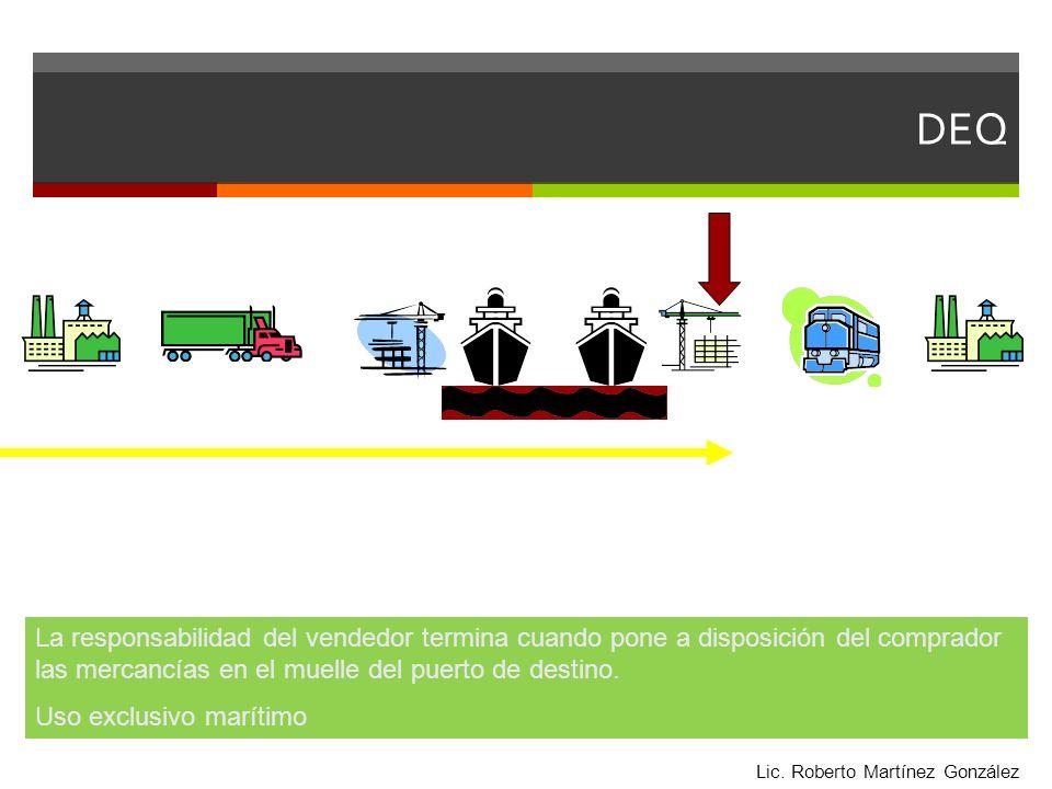 DEQ La responsabilidad del vendedor termina cuando pone a disposición del comprador las mercancías en el muelle del puerto de destino. Uso exclusivo m