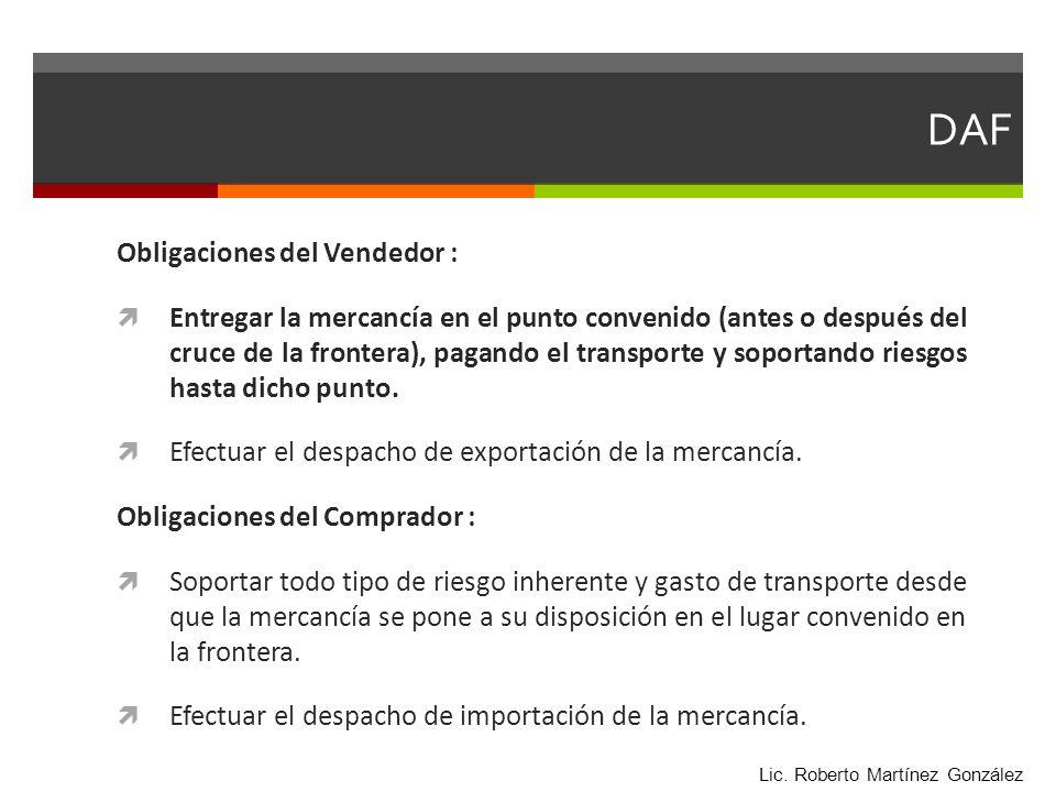 DAF Obligaciones del Vendedor : Entregar la mercancía en el punto convenido (antes o después del cruce de la frontera), pagando el transporte y soport