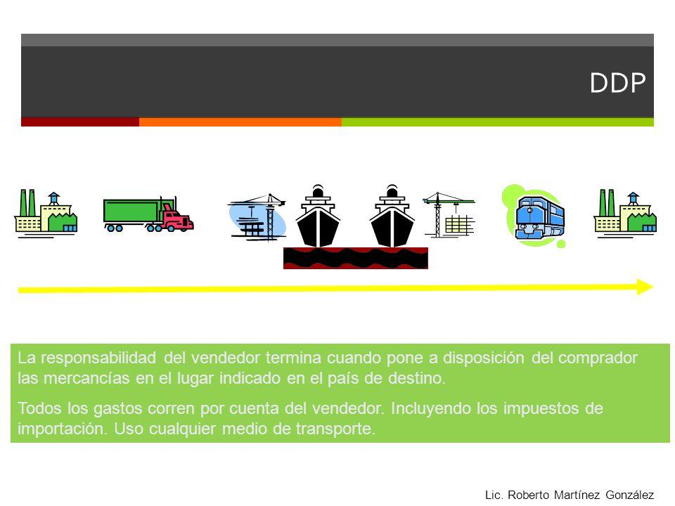 DDP La responsabilidad del vendedor termina cuando pone a disposición del comprador las mercancías en el lugar indicado en el país de destino. Todos l
