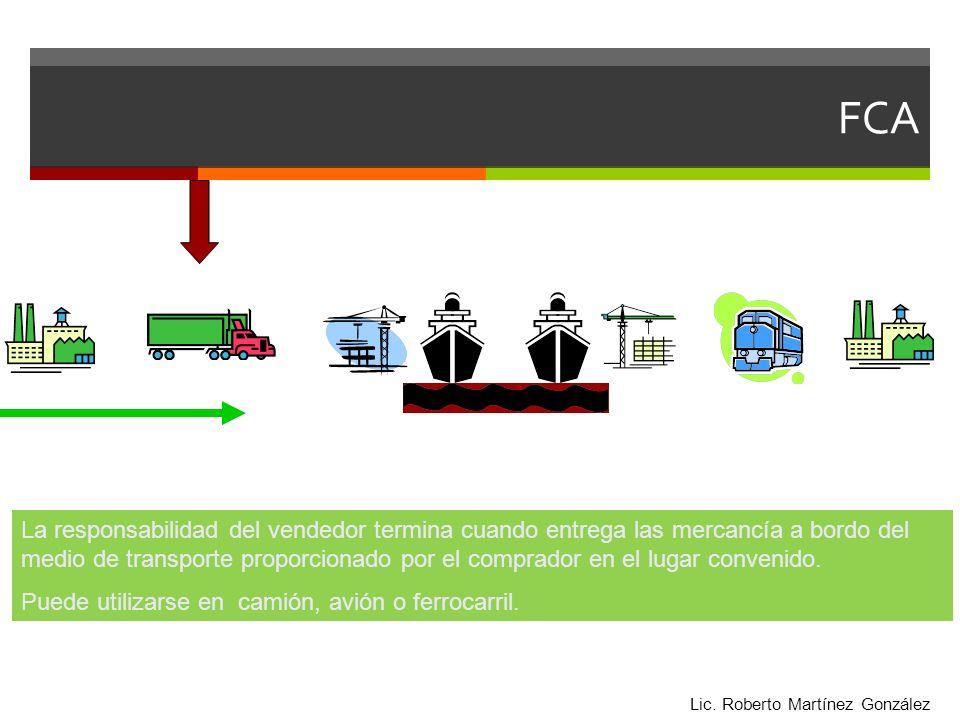 FCA La responsabilidad del vendedor termina cuando entrega las mercancía a bordo del medio de transporte proporcionado por el comprador en el lugar co
