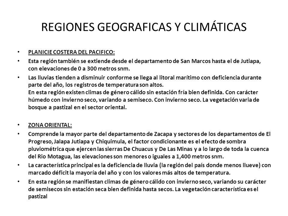 REGIONES GEOGRAFICAS Y CLIMÁTICAS PLANICIE COSTERA DEL PACIFICO: Esta región también se extiende desde el departamento de San Marcos hasta el de Jutia