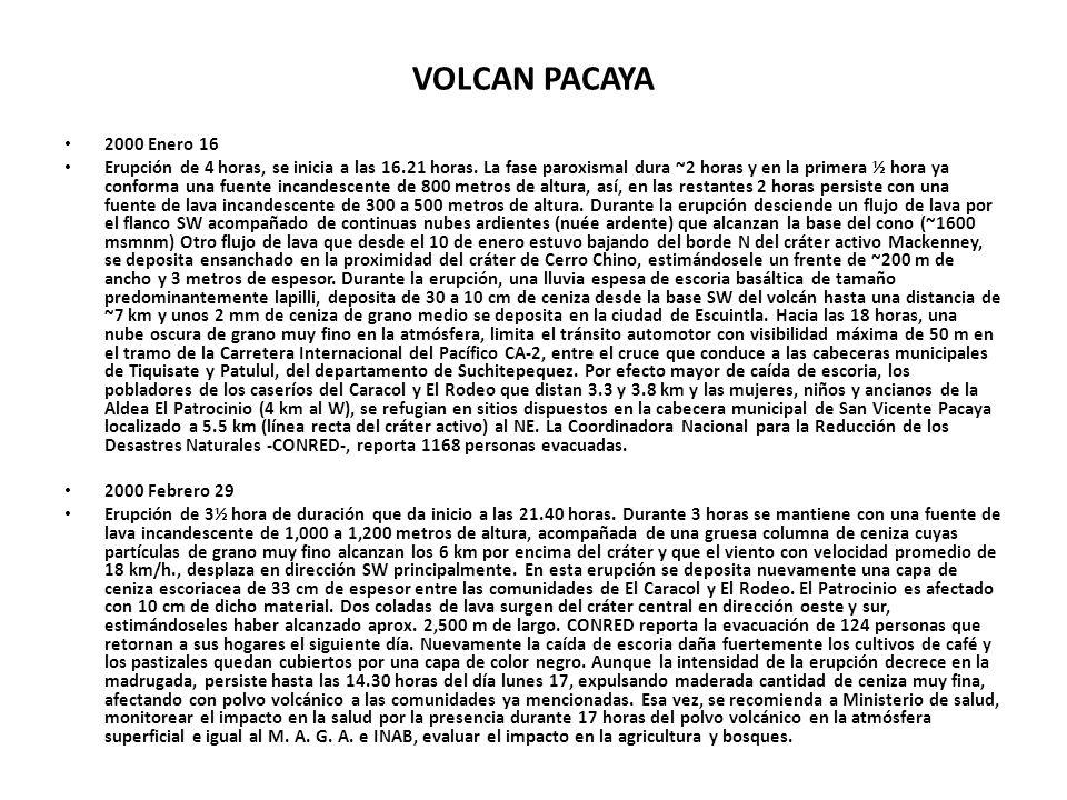 VOLCAN PACAYA 2000 Enero 16 Erupción de 4 horas, se inicia a las 16.21 horas. La fase paroxismal dura ~2 horas y en la primera ½ hora ya conforma una