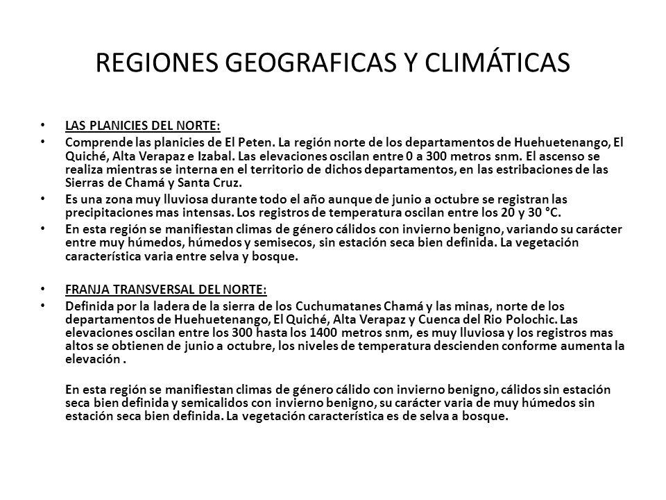 REGIONES GEOGRAFICAS Y CLIMÁTICAS MESETA Y ALTIPLANOS: Comprende la mayor parte de los departamentos de Huehuetenango, El Quiché, San Marcos, Quetzaltenango Totonicapán, Sololá, Chimaltenango, Guatemala, sectores de Jalapa y las Verapaces.