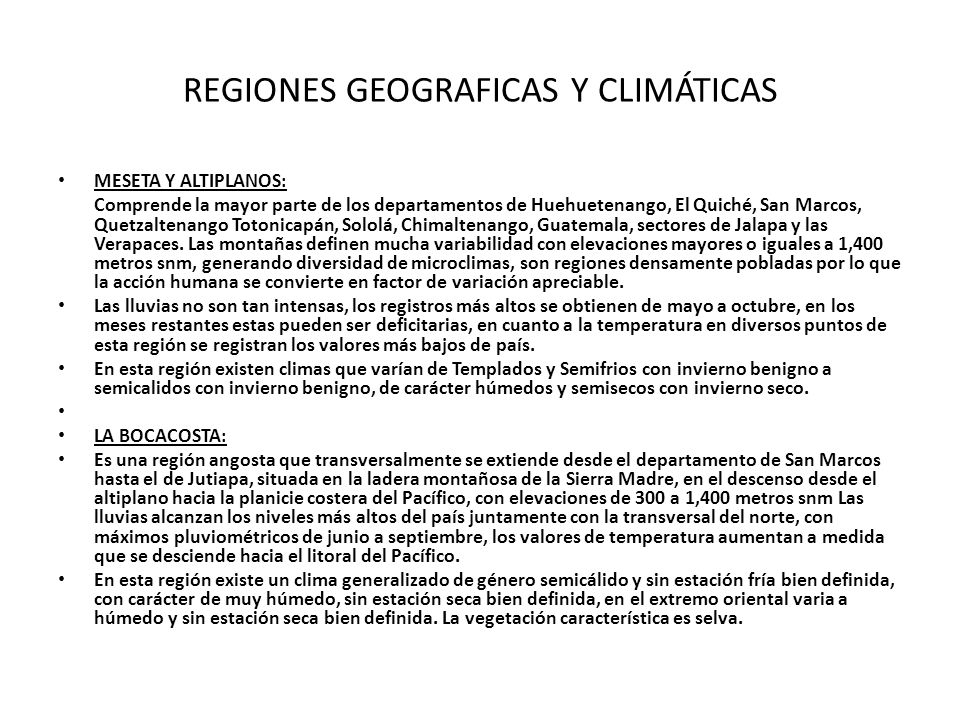 REGIONES GEOGRAFICAS Y CLIMÁTICAS PLANICIE COSTERA DEL PACIFICO: Esta región también se extiende desde el departamento de San Marcos hasta el de Jutiapa, con elevaciones de 0 a 300 metros snm.