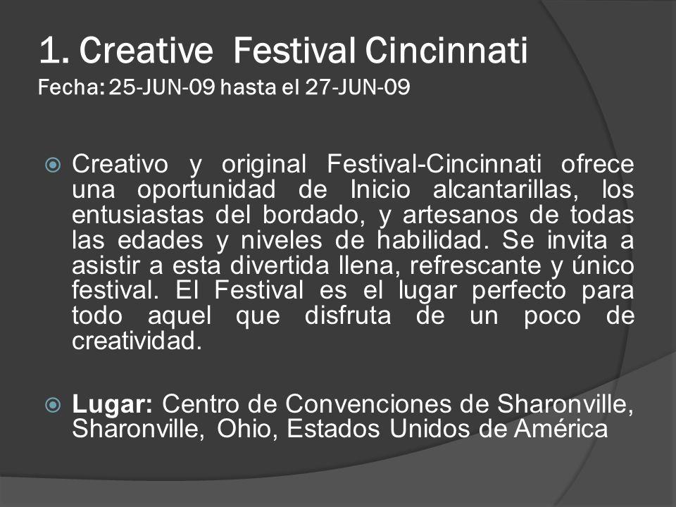 1. Creative Festival Cincinnati Fecha: 25-JUN-09 hasta el 27-JUN-09 Creativo y original Festival-Cincinnati ofrece una oportunidad de Inicio alcantari