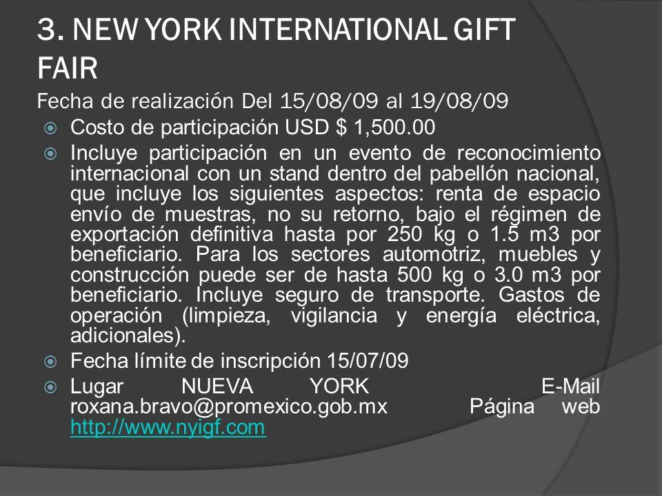 3. NEW YORK INTERNATIONAL GIFT FAIR Fecha de realización Del 15/08/09 al 19/08/09 Costo de participación USD $ 1,500.00 Incluye participación en un ev