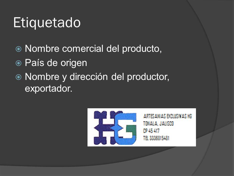 Etiquetado Nombre comercial del producto, País de origen Nombre y dirección del productor, exportador.