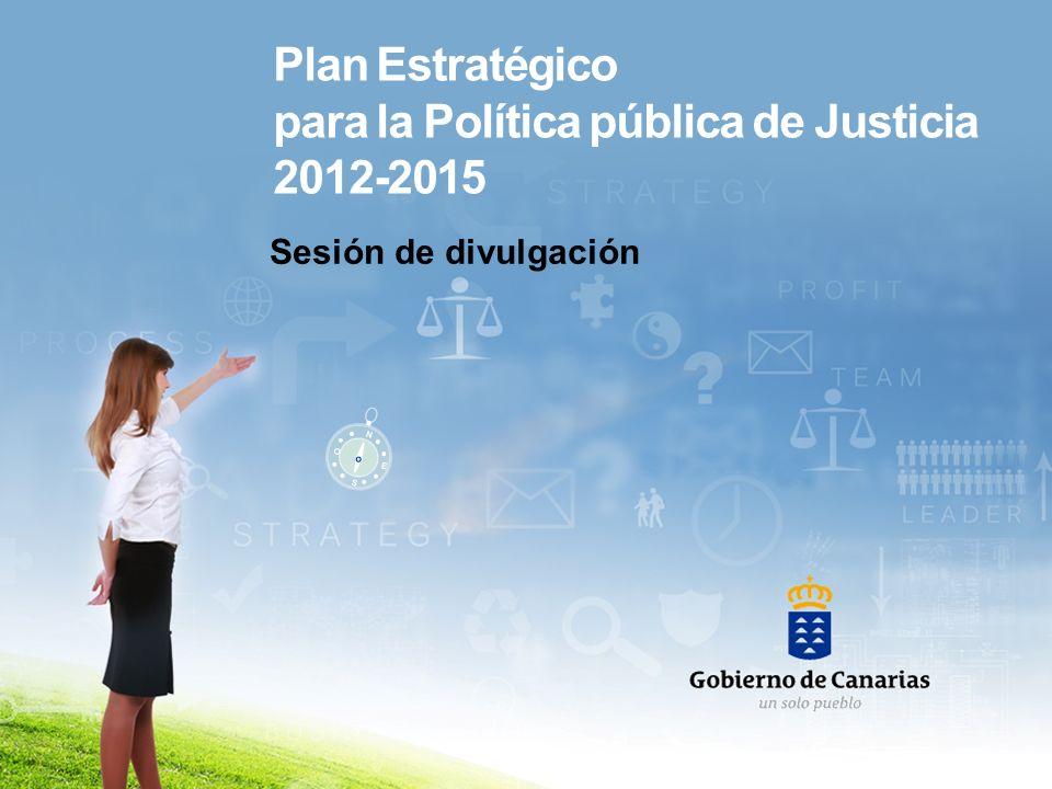 Plan Estratégico para la Política pública de Justicia 2012-2015 Sesión de divulgación S E O N