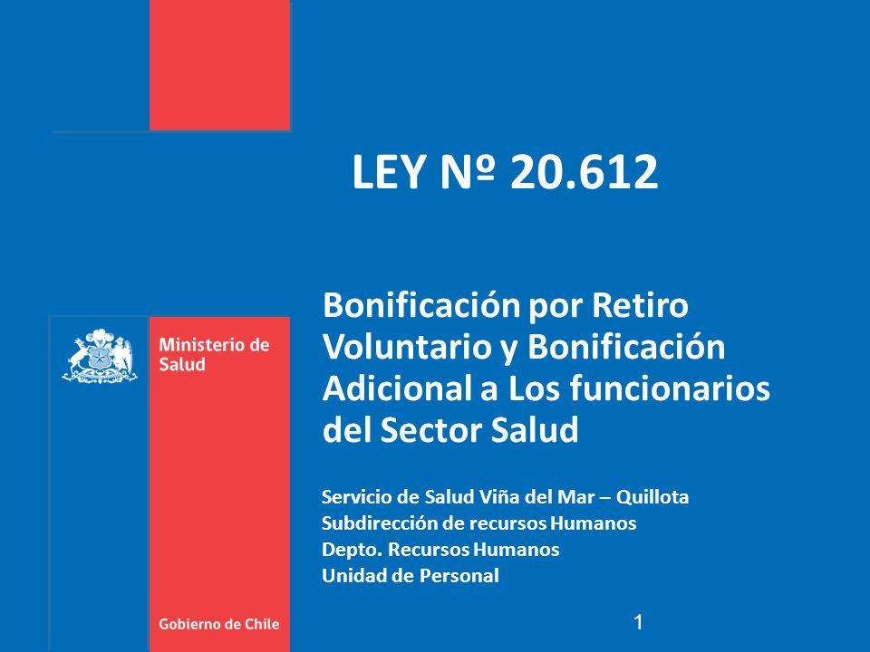 LEY Nº 20.612 Bonificación por Retiro Voluntario y Bonificación Adicional a Los funcionarios del Sector Salud 1 Servicio de Salud Viña del Mar – Quill