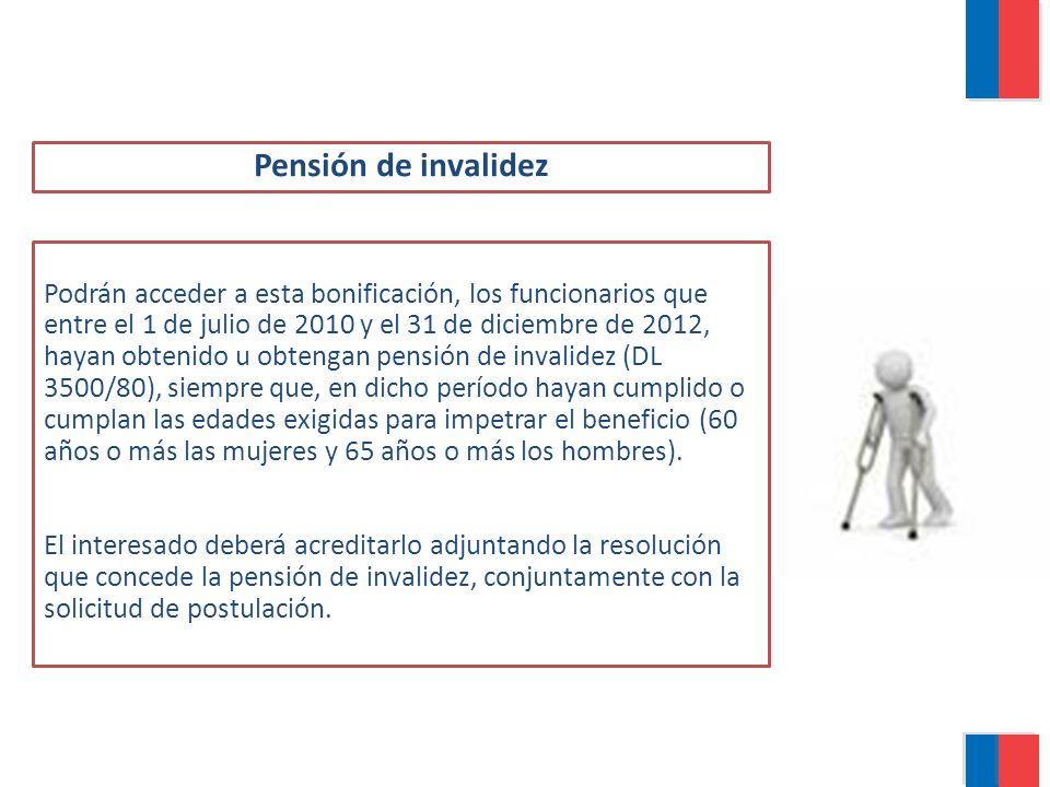 Pensión de invalidez Podrán acceder a esta bonificación, los funcionarios que entre el 1 de julio de 2010 y el 31 de diciembre de 2012, hayan obtenido