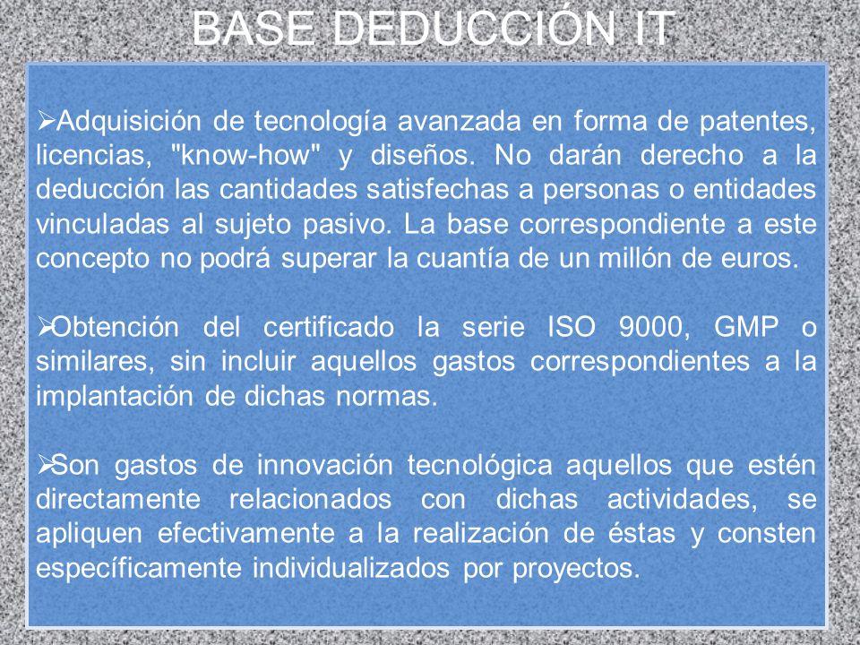 BASE DEDUCCIÓN IT Adquisición de tecnología avanzada en forma de patentes, licencias,