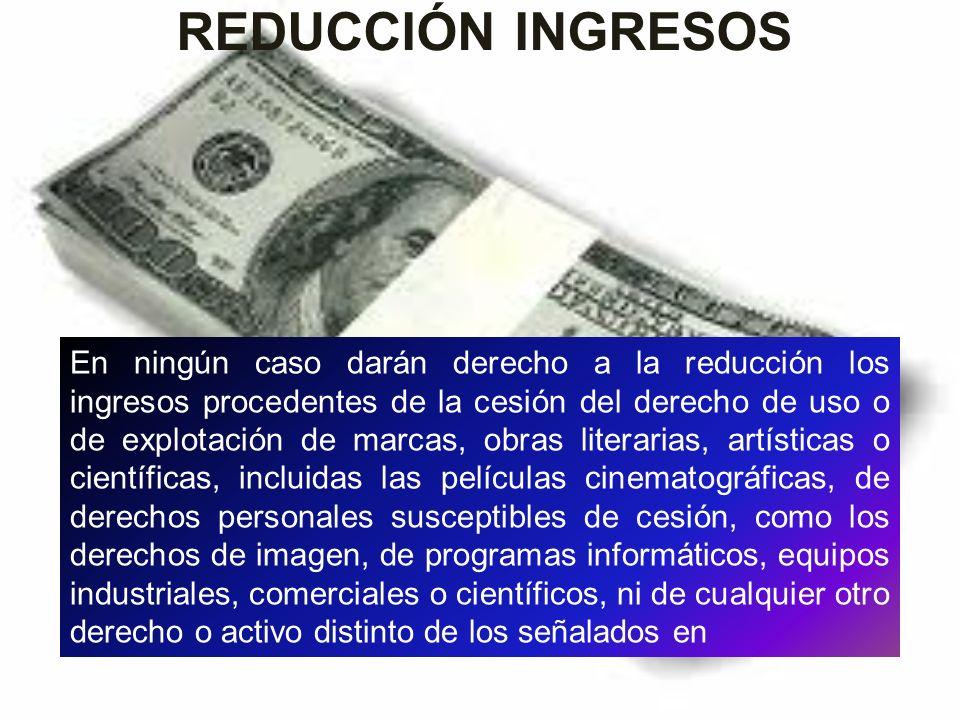 En ningún caso darán derecho a la reducción los ingresos procedentes de la cesión del derecho de uso o de explotación de marcas, obras literarias, art