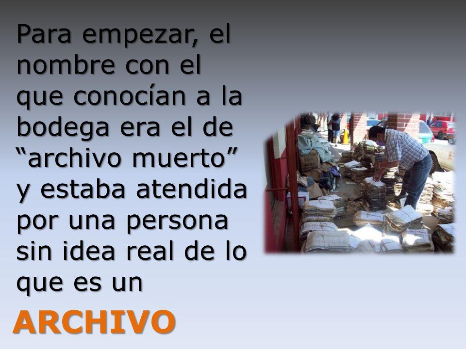 Con esta simple y rápida narración, pudimos observar como una bodega llamada archivo muerto, revivió para convertirse en un centro de información documental llamado ARCHIVO.
