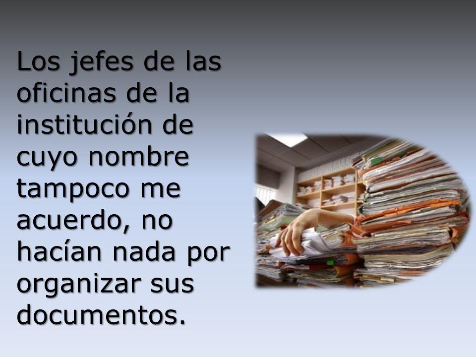 Cuando los documentos ya no les servían, los enviaban sin ninguna organización a lo que llamaban el archivo muerto.