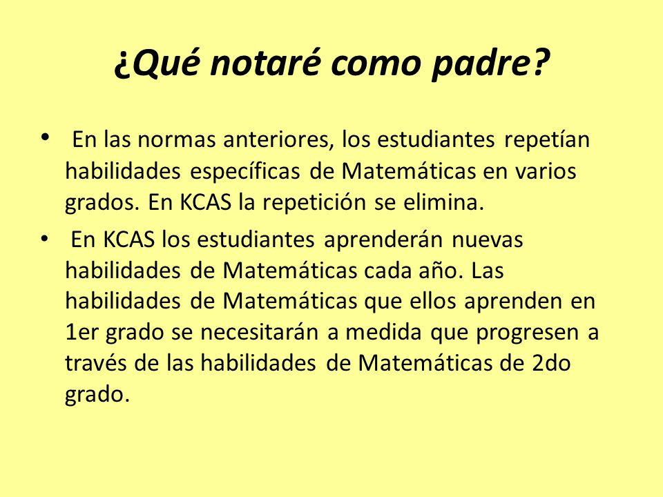 ¿Qué notaré como padre? En las normas anteriores, los estudiantes repetían habilidades específicas de Matemáticas en varios grados. En KCAS la repetic