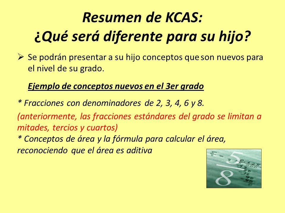Resumen de KCAS: ¿Qué será diferente para su hijo? Se podrán presentar a su hijo conceptos que son nuevos para el nivel de su grado. Ejemplo de concep
