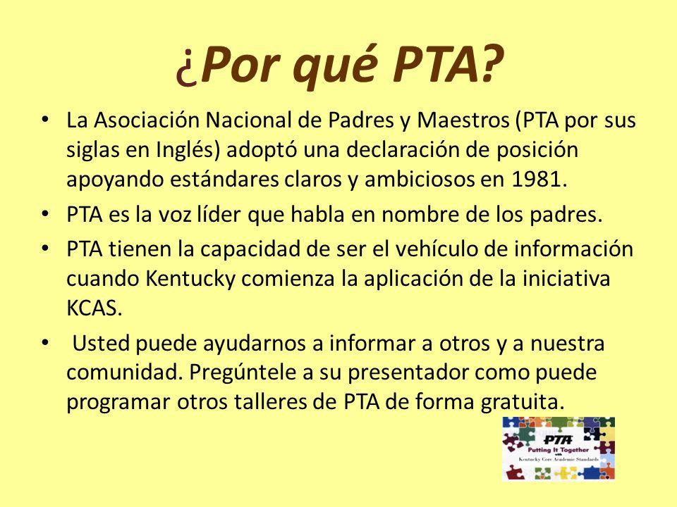 ¿Por qué PTA? La Asociación Nacional de Padres y Maestros (PTA por sus siglas en Inglés) adoptó una declaración de posición apoyando estándares claros