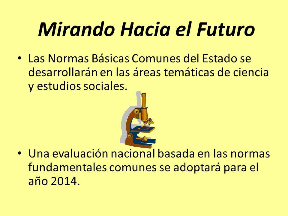 Mirando Hacia el Futuro Las Normas Básicas Comunes del Estado se desarrollarán en las áreas temáticas de ciencia y estudios sociales. Una evaluación n