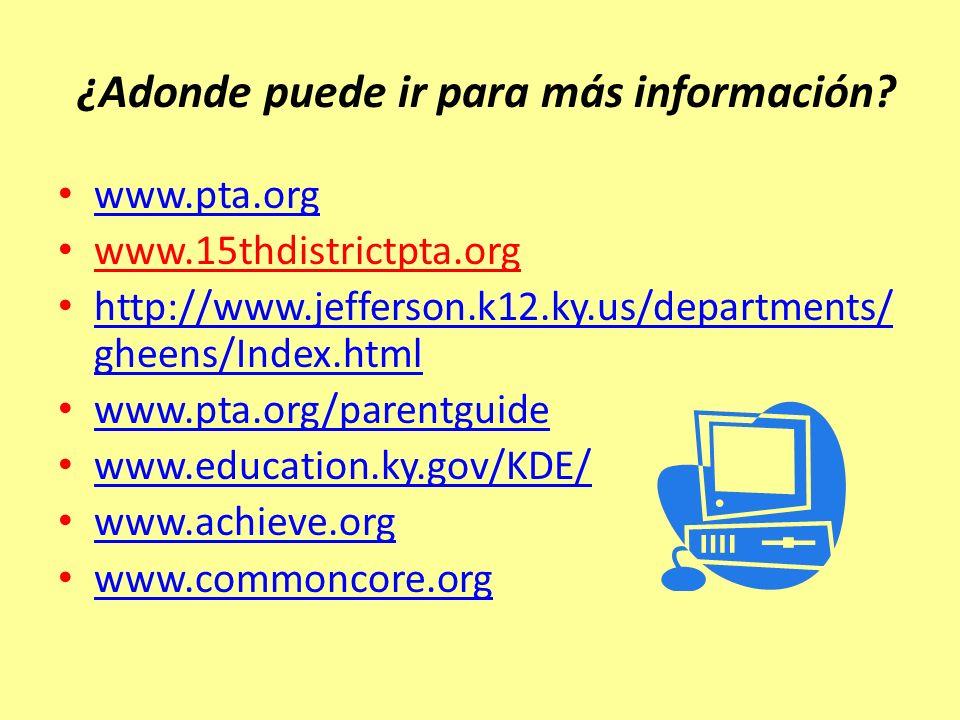 ¿Adonde puede ir para más información? www.pta.org www.15thdistrictpta.org http://www.jefferson.k12.ky.us/departments/ gheens/Index.html http://www.je