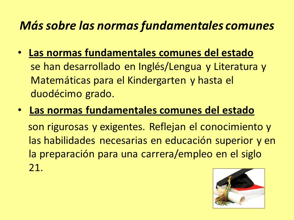 Más sobre las normas fundamentales comunes Las normas fundamentales comunes del estado se han desarrollado en Inglés/Lengua y Literatura y Matemáticas
