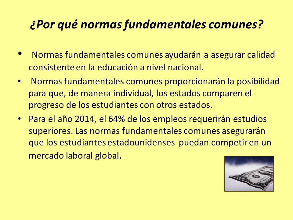 ¿Por qué normas fundamentales comunes? Normas fundamentales comunes ayudarán a asegurar calidad consistente en la educación a nivel nacional. Normas f