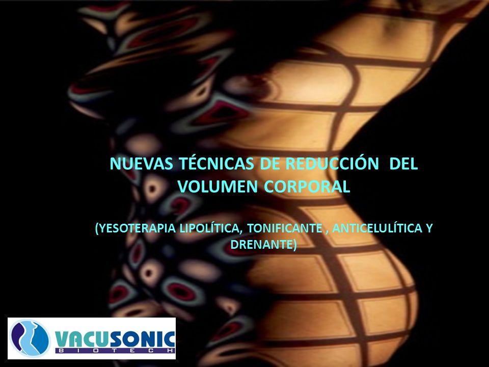 NUEVAS TÉCNICAS DE REDUCCIÓN DEL VOLUMEN CORPORAL (YESOTERAPIA LIPOLÍTICA, TONIFICANTE, ANTICELULÍTICA Y DRENANTE)