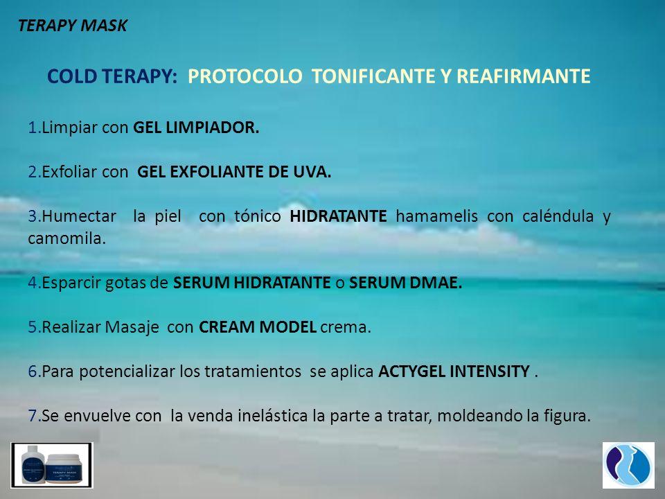 COLD TERAPY: PROTOCOLO TONIFICANTE Y REAFIRMANTE 1.Limpiar con GEL LIMPIADOR. 2.Exfoliar con GEL EXFOLIANTE DE UVA. 3.Humectar la piel con tónico HIDR