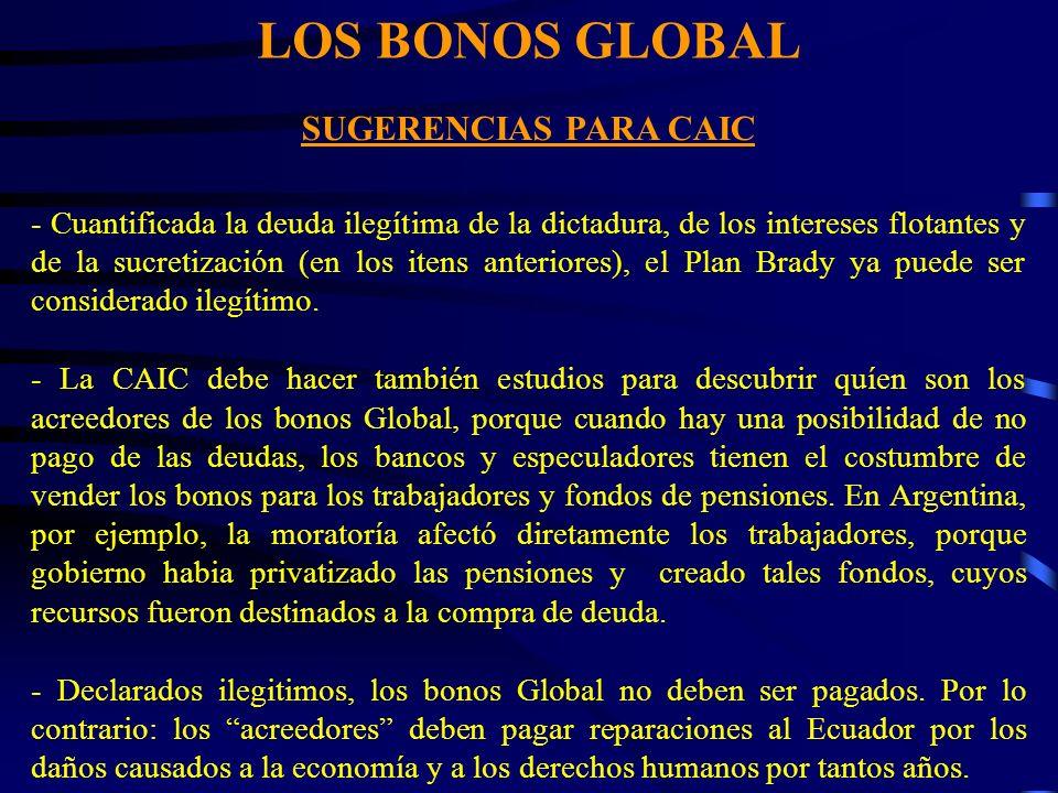 LOS BONOS GLOBAL SUGERENCIAS PARA CAIC - Cuantificada la deuda ilegítima de la dictadura, de los intereses flotantes y de la sucretización (en los itens anteriores), el Plan Brady ya puede ser considerado ilegítimo.