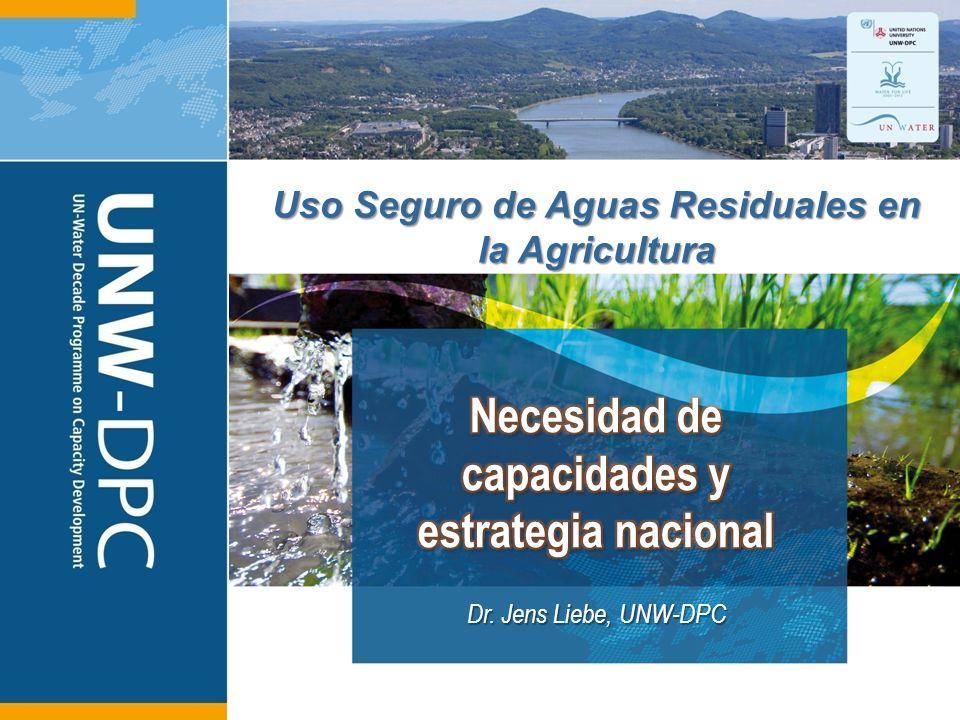 1 Uso Seguro de Aguas Residuales en la Agricultura Dr. Jens Liebe, UNW-DPC