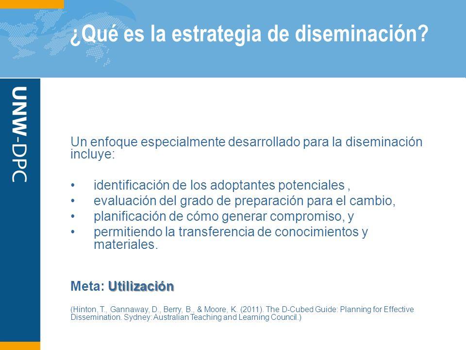 ¿Qué es la estrategia de diseminación? Un enfoque especialmente desarrollado para la diseminación incluye: identificación de los adoptantes potenciale