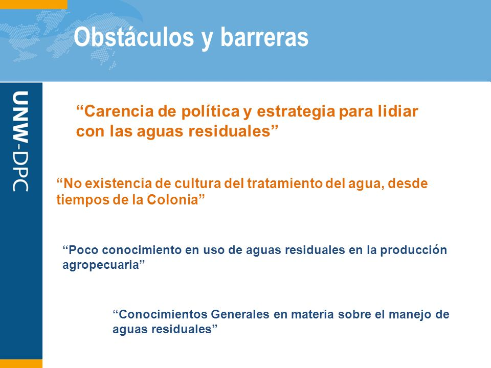 Obstáculos y barreras Carencia de política y estrategia para lidiar con las aguas residuales No existencia de cultura del tratamiento del agua, desde