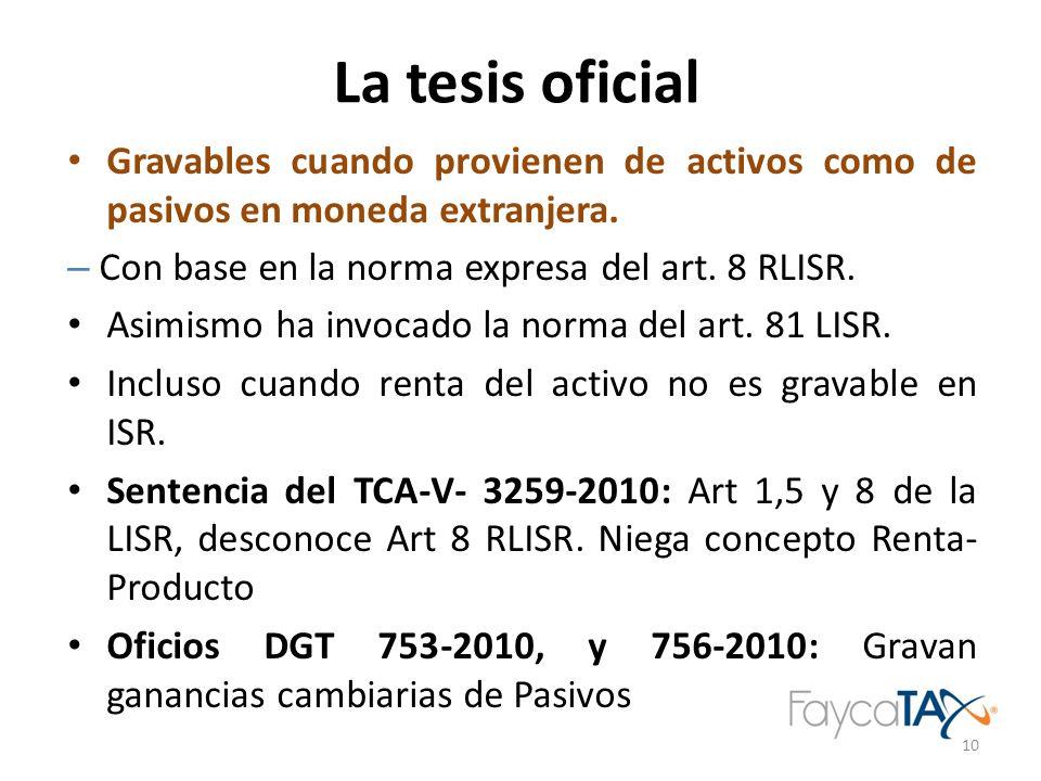 La tesis oficial Gravables cuando provienen de activos como de pasivos en moneda extranjera. – Con base en la norma expresa del art. 8 RLISR. Asimismo