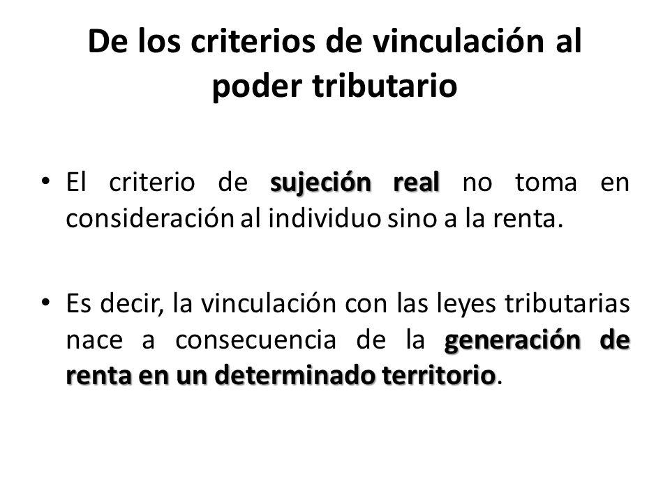 De los criterios de vinculación al poder tributario sujeción real El criterio de sujeción real no toma en consideración al individuo sino a la renta.